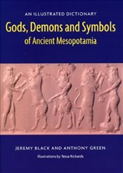 Gods, Demons and Symbols of Ancient Mesopotamia : An Illustrated Dictionary - Black, Jeremy
