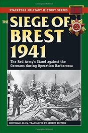 Siege of Brest 1941 : The Red Armys Stand Against the Germans During Operation Barbarossa - Aliev, Rostislav