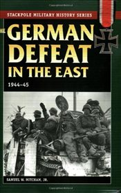 German Defeat in the East , 1944-45  - Mitcham, Samuel W.