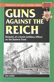 Guns Against the Reich : Memoirs of a Soviet Artillery Officer on the Eastern Front  - Mikhin, Petr