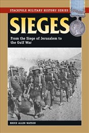 Sieges : From the Siege of Jerusalem to the Gulf War - Watson, Bruce Allen