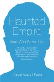 Haunted Empire : Apple After Steve Jobs - Kane, Yukari Iwatani