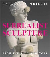 Marvelous Objects : Surrealist Sculpture From Paris to New York - Fletcher, Valerie J.