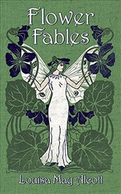 Flower Fables - Alcott, Louisa May