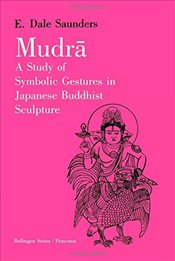 Mudra : A Study of Symbolic Gestures in Japanese Buddhist Sculpture   - Saunders, E. Dale