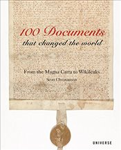 100 Documents That Changed the World : From the Magna Carta to Wikileaks - Christianson, Scott