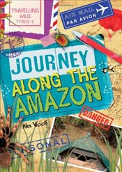 Travelling Wild : Journey Along the Amazon - Woolf, Alex