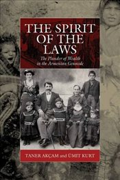 Spirit of the Laws : The Plunder of Wealth in the Armenian Genocide - Akçam, Taner
