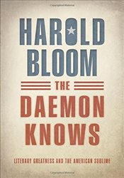 Daemon Knows : Literary Greatness and the American Sublime - Bloom, Harold