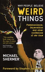 Why People Believe Weird Things : Pseudoscience, Superstition, and Other Confusions of Our Time - Shermer, Michael