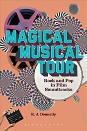 Magical Musical Tour : Rock and Pop in Film Soundtracks - Donnelly, Kevin J.