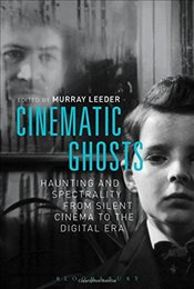 Cinematic Ghosts : Haunting and Spectrality from Silent Cinema to the Digital Era -