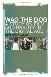 Wag the Dog : A Study on Film and Reality in the Digital Age - Thanouli, Eleftheria