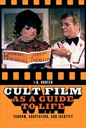 Cult Film as a Guide to Life : Fandom, Adaptation, and Identity - Hunter, I. Q.