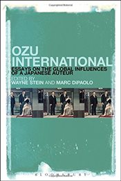 Ozu International : Essays on the Global Influences of a Japanese Auteur - Stein, Wayne