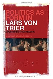 Politics as Form in Lars Von Trier : A Post-Brechtian Reading - Koutsourakis, Angelos