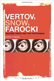 Vertov, Snow, Farocki : Machine Vision and the Posthuman - Tomas, David