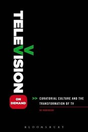 Television on Demand : Curatorial Culture and the Transformation of TV - Robinson, M.J.