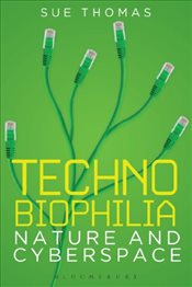 Technobiophilia : Nature and Cyberspace - Thomas, Sue