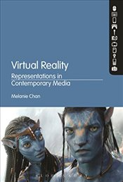 Virtual Reality : Representations in Contemporary Media - Chan, Melanie