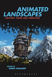 Animated Landscapes : History, Form, and Function - Pallant, Chris