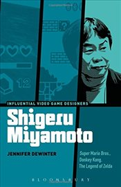 Shigeru Miyamoto : Super Mario Bros., Donkey Kong, The Legend of Zelda  - Dewinter, Jennifer
