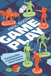 Game Play : Paratextuality in Contemporary Board Games - Booth, Paul