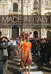 Made in Italy : Rethinking a Century of Italian Design - Lees-Maffei, Grace