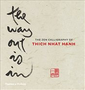 Way Out Is In : The Zen Calligraphy of Thich Nhat Hanh - Hanh, Thich Nhat