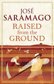 Raised From The Ground - Saramago, Jose