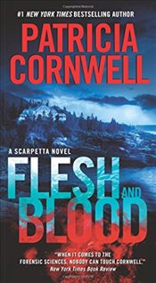 Flesh and Blood : A Kay Scarpetta Mystery - Cornwell, Patricia