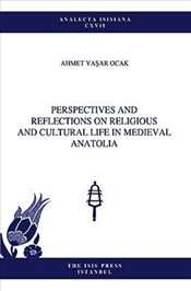Perspectives and Reflections on Religious and Cultural Life in Medieval Anatolia - Ocak, Ahmet Yaşar
