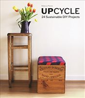 Upcycle : 24 Sustainable DIY Projects - Proctor, Rebecca