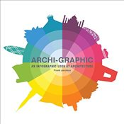 Archi-Graphic : An Infographic Look at Architecture - Jacobus, Frank