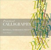 Practical Calligraphy : Materials, Technique & Projects - Thomson, George
