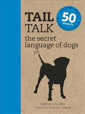 Tail Talk : Understanding the Secret Languages of Dogs - Collins, Sophie
