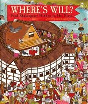 Wheres Will : Find Shakespeare Hidden in His Plays - Claybourne, Anna