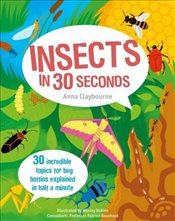 Insects in 30 Seconds : 30 Fascinating Topics for Bug Boffins Explained in Half a Minute - Claybourne, Anna