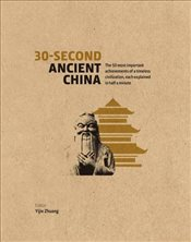 30-Second Ancient China: The 50 Most Important Achievements of a Timeless Civilisation, Each Explain - Zhuang, Dr Yijie