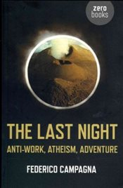 Last Night : Anti-Work, Atheism, Adventure - Campagna, Federico
