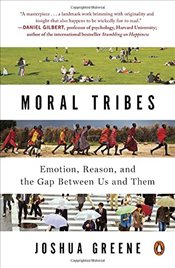 Moral Tribes : Emotion, Reason, and the Gap Between Us and Them - Greene, Joshua