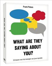 What Are They Saying About You? : 50 Lessons to Manage Your Reputation - Peters, Frank