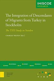 Integration of Descendants of Migrants from Turkey in Stockholm : Ties Study in Sweden (IMISCOE R -