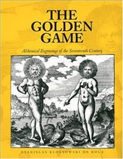 Golden Game : Alchemical Engravings Of The 17Th Century - Rola, Stanislas Klossowski De