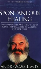 SPONTANEOUS HEALING : HOW TO DISCOVER AND ENHANCE - Weil, Andrew