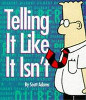 Dilbert : Telling It Like It Isnt  - Adams, Scott