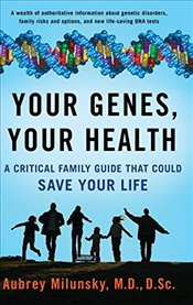 Your Genes, Your Health : A Critical Family Guide That Could Save Your Life - Milunsky, Aubrey