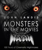 Monsters in the Movies : 100 Years of Cinematic Nightmares - Landis, John