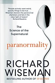 Paranormality : The Science of the Supernatural - Wiseman, Richard