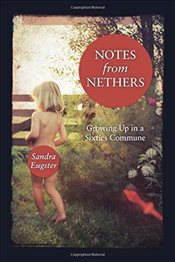 Notes from Nethers : Growing Up in a Sixties Commune - Eugster, Sandra